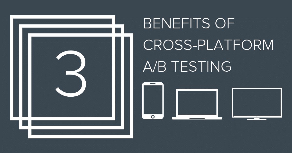 Three clear benefits of cross-platform A/B testing | Apptimize